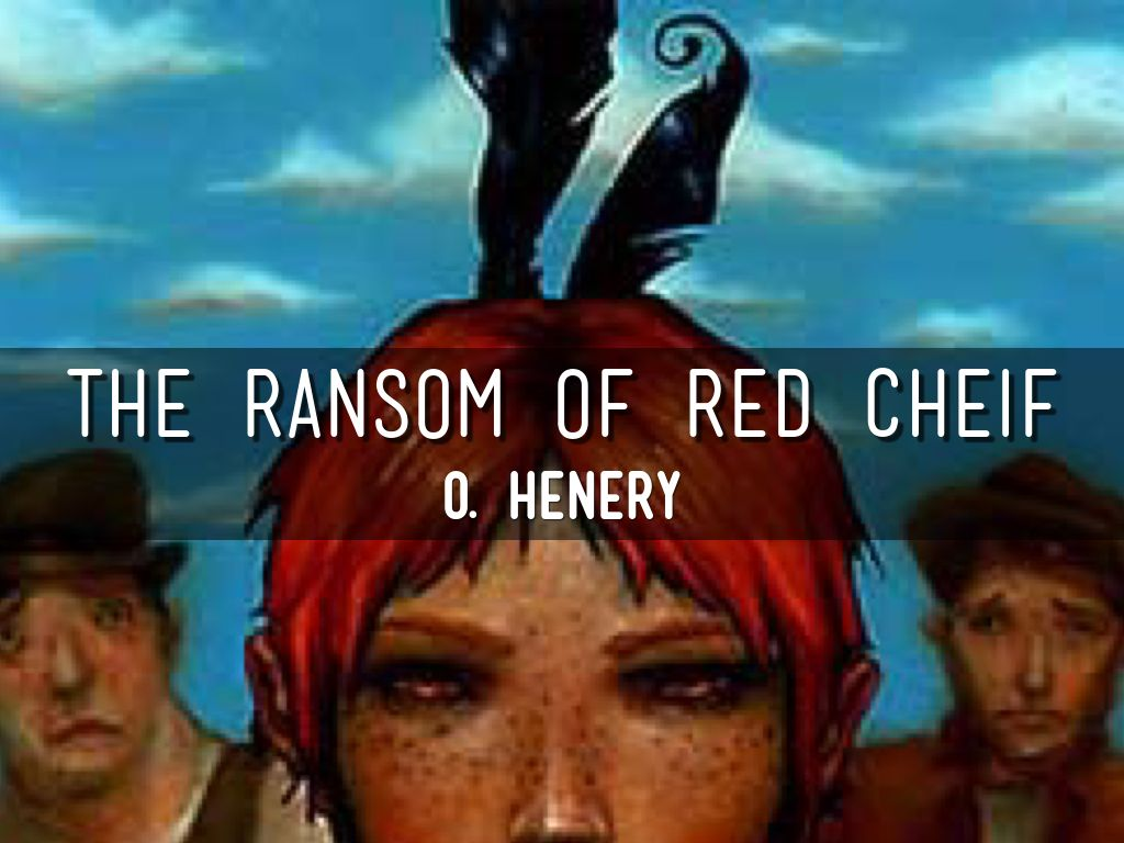 "ransom red chief Not many, but in ""the ransom of red chief,"" o henry, the author, uses situational irony to create a thread of humor that permeates the piece."