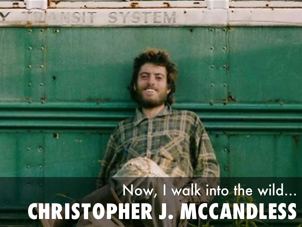 """chris mccandless idiot essay The call of the wild: into the wild debunked """"rather than love, than money, than fame, give me truth"""" —henry david thoreau filmmaker's note: in the summer of 1992, while living in an abandoned bus on alaska's stampede trail, chris mccandless highlighted the above passage from walden, and wrote truth at the top of the page."""