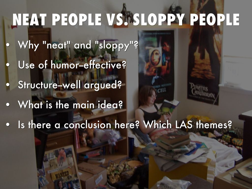 "neat people vs sloppy people suzanne britt Suzanne britt, however, believes that neat people are inferior to sloppy people the author states, ""sloppy people carry in their mind's eye a heavenly vision, a precise plan, that is so stupendous, so perfect, it can't be achieved in this world or the next."