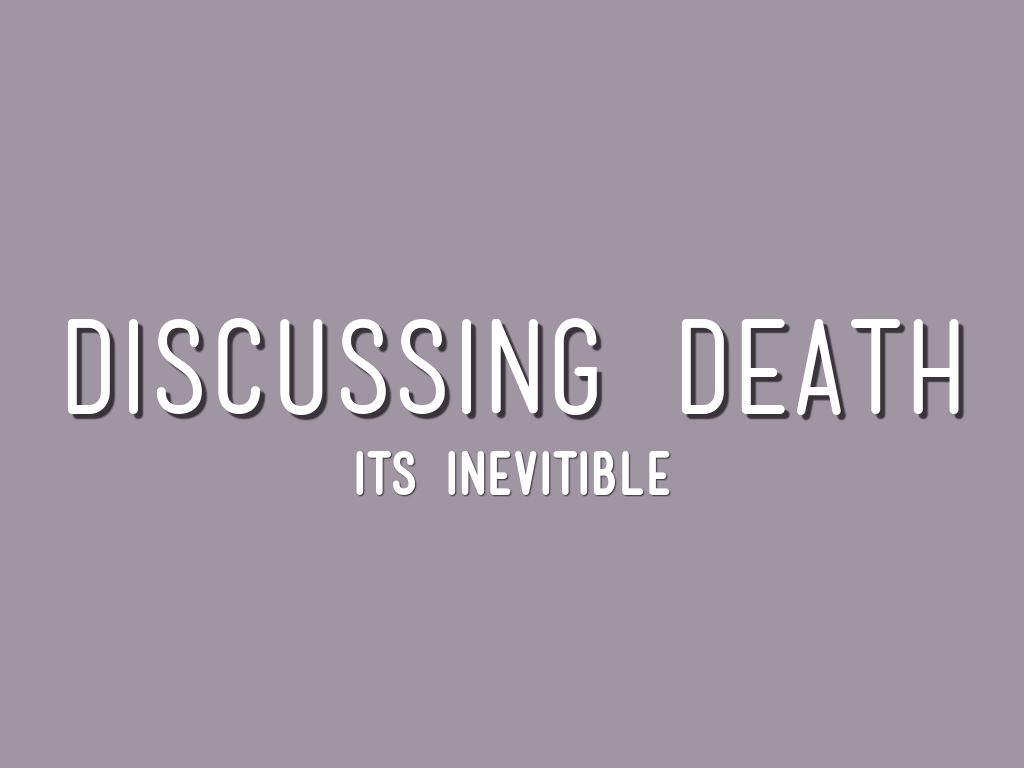 a discussion of death At the end of the human life span, people face the issues of dying and death (the permanent cessation of all life functions) north american society in recent y.