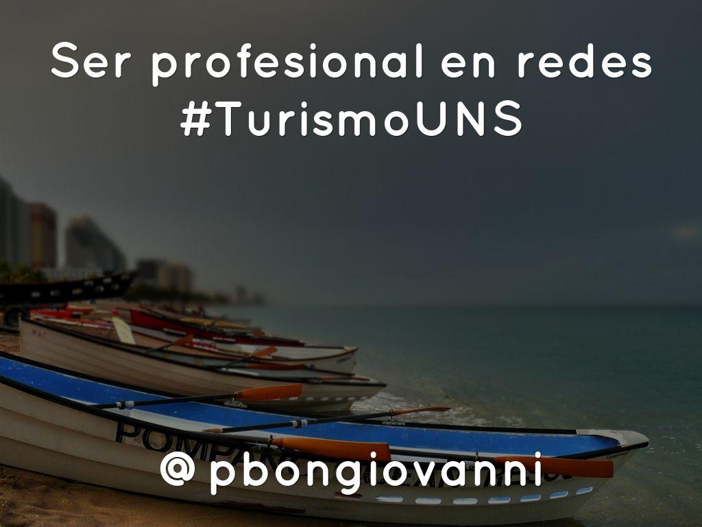 Ser profesional en redes #TurismoUNS      @pbongiovanni