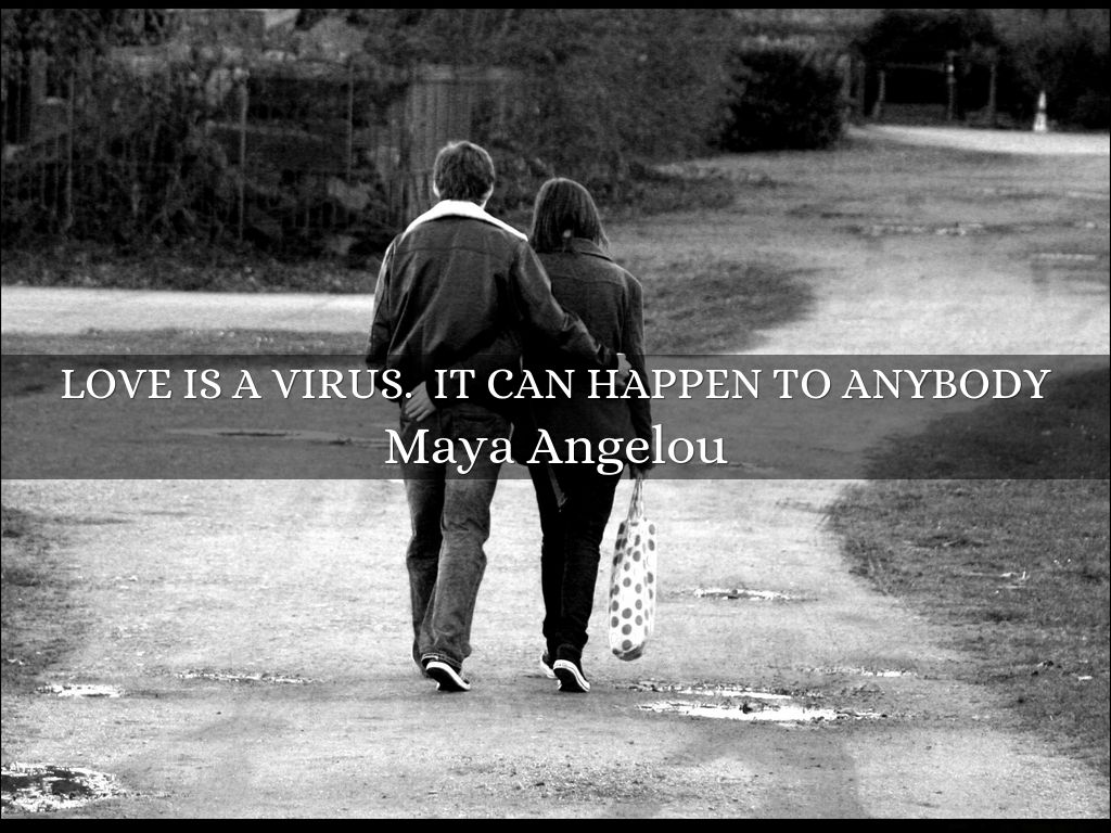 Love is a virus.  It can happen to anybody
