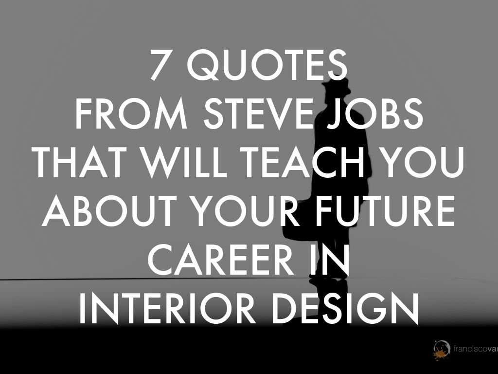 7 quotes from steve jobs that will teach you about for Interior designs quotes