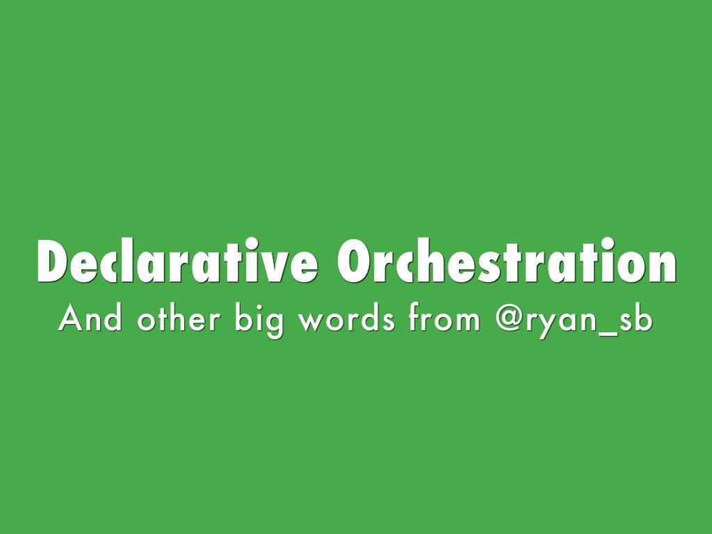 Declarative Orchestration