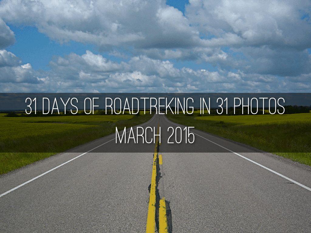 31 Days of Roadtreking in 31 Days - March 2015