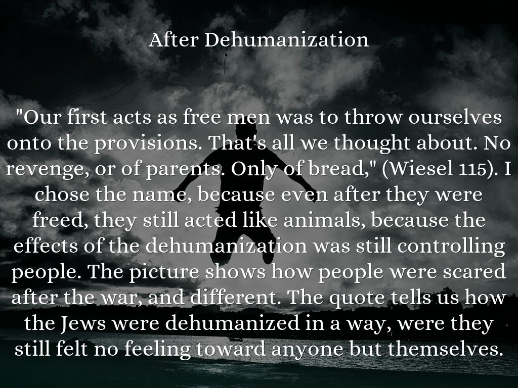 dehumanization in night A summary of section one in elie wiesel's night learn exactly what happened in this chapter, scene, or section of night and what it means perfect for acing essays.