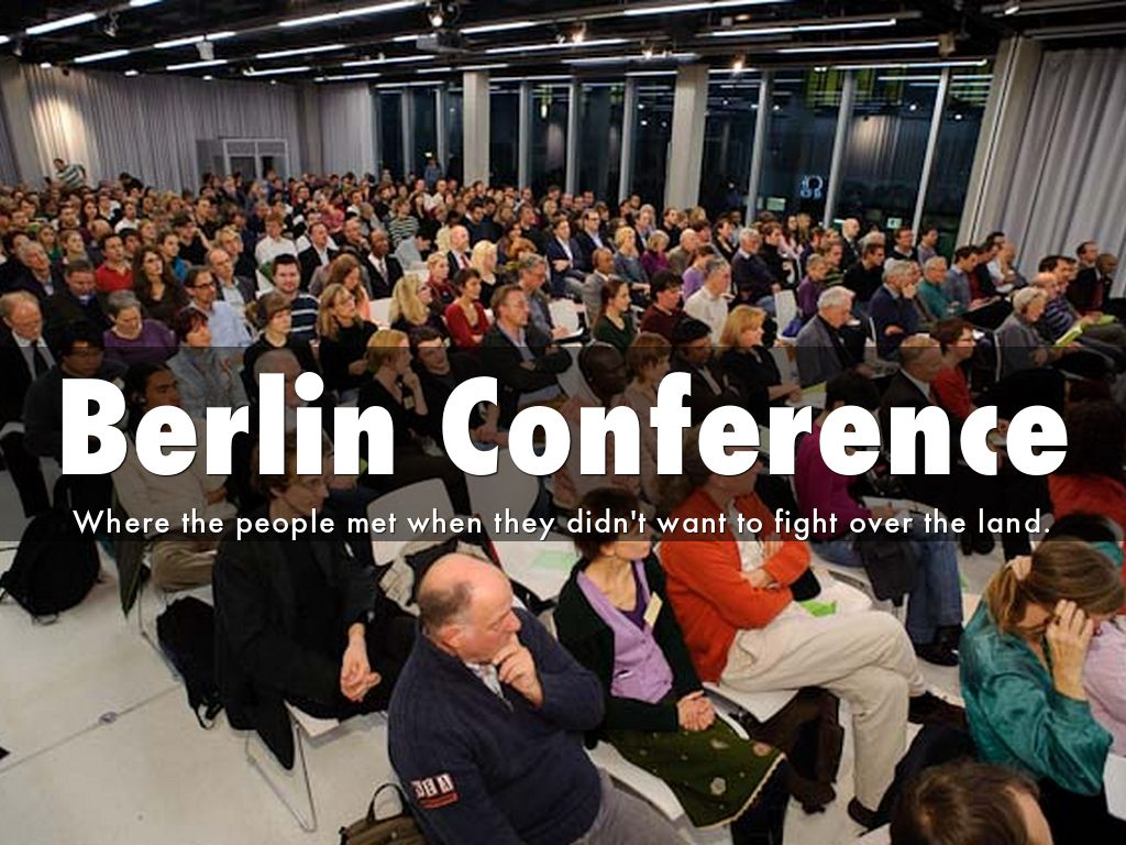 berlin conference Home history preparation topics samples : a brief history of the berlin conference: the berlin conference was africa's undoing in more ways than one.
