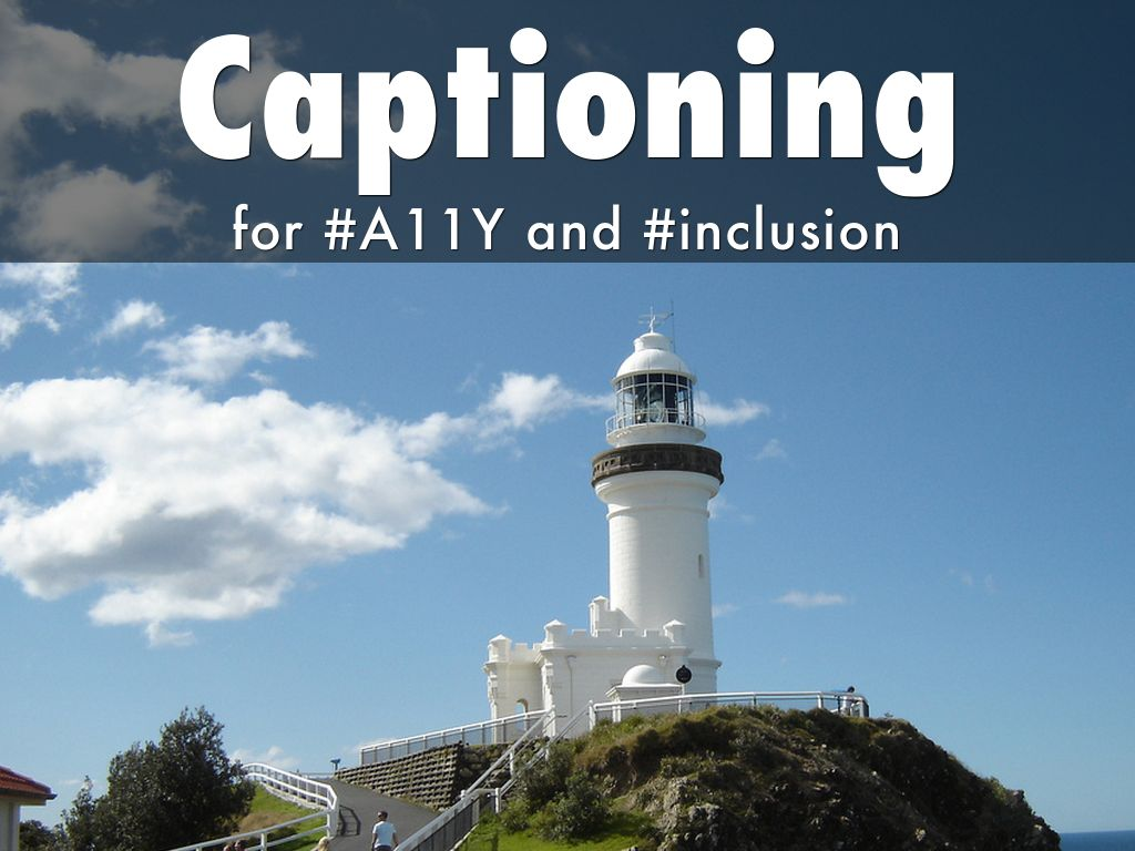 Captioning for #A11Y and #inclusion