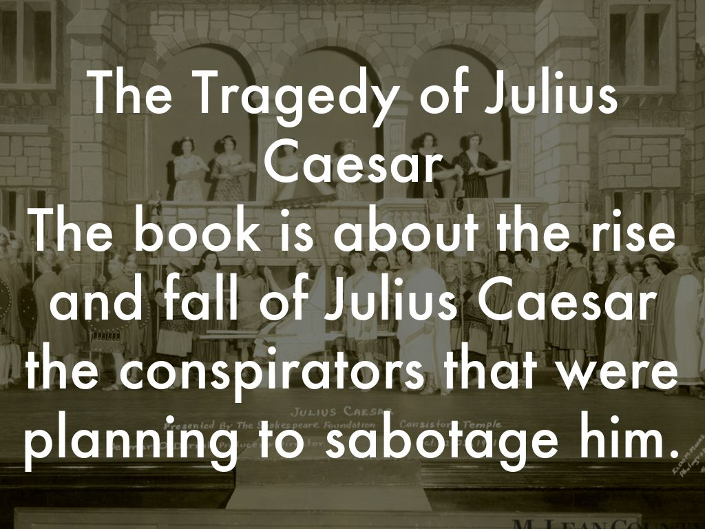 the tragedy of julius caesar when The tragedy of julius caesar [william shakespeare, lawrence mason] on amazoncom free shipping on qualifying offers great tragedy based on plutarch's account of the lives of brutus, julius caesar, and mark antony.