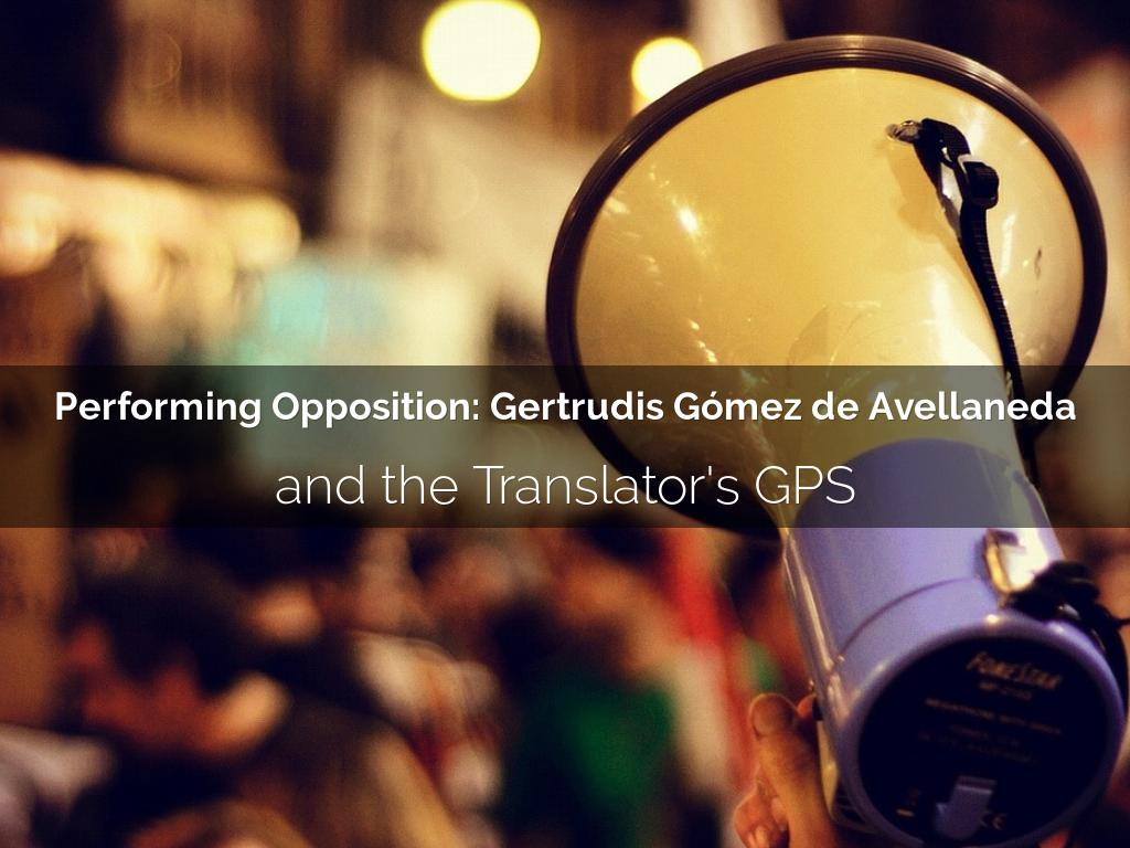 Performing Opposition: Gertrudis Gómez de Avellaneda and the Translator's GPS