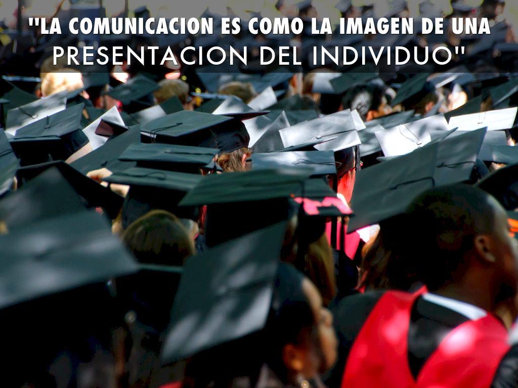''LA COMUNICACION ES COMO LA IMAGEN DE UNA