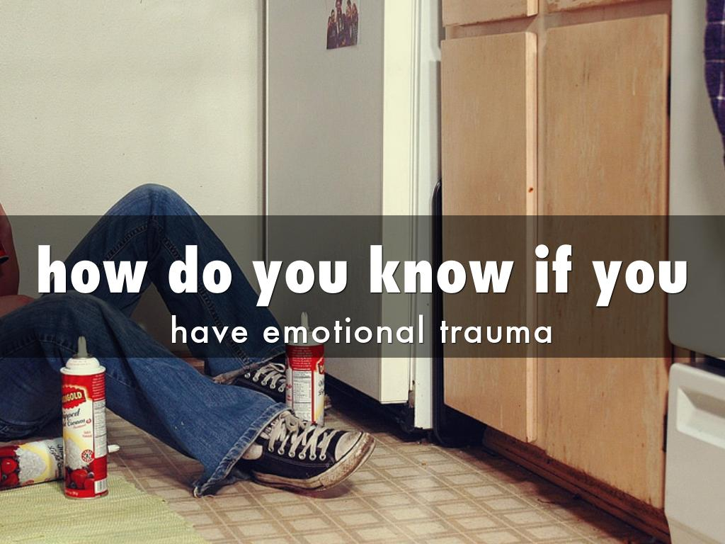 WHAT IS EMOTIONAL TRAUMA?
