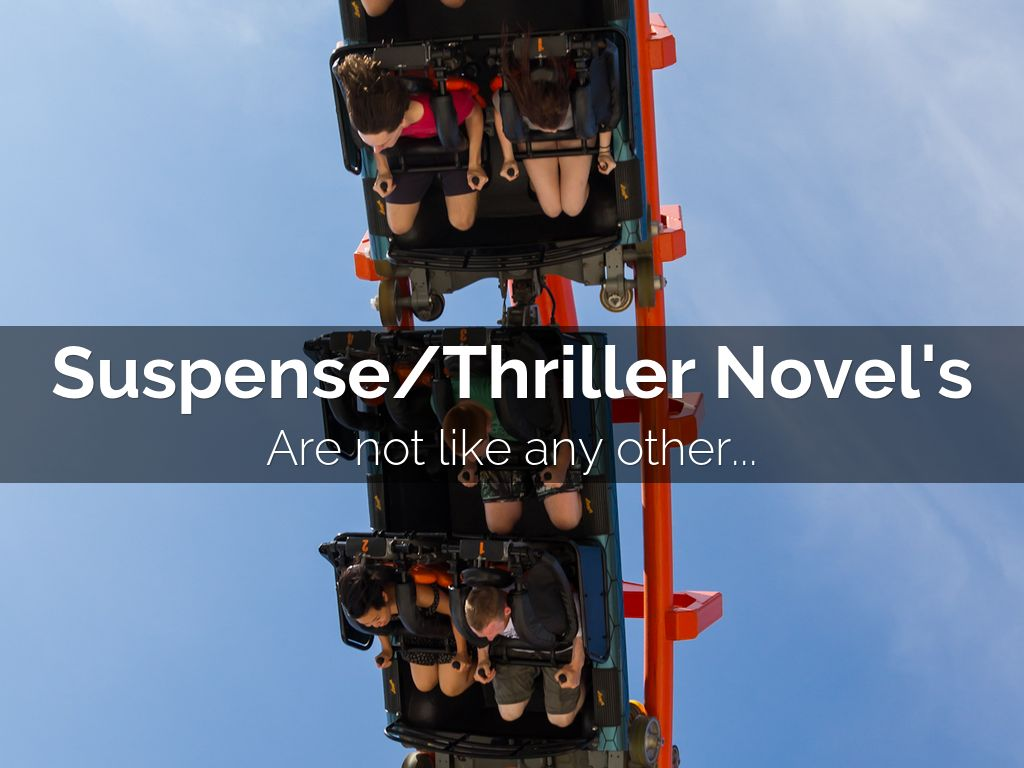 Suspense/Thriller Novel's Are Not Like Any Other