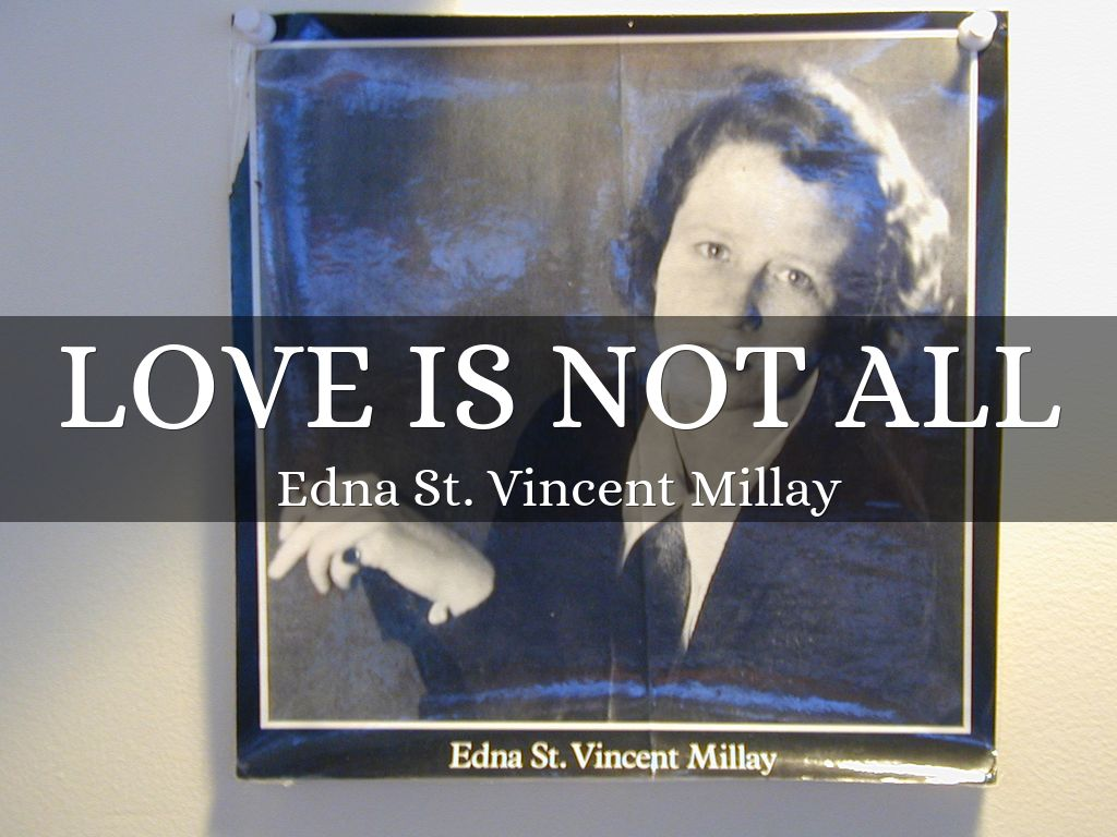 edna st vincent millay love is not all