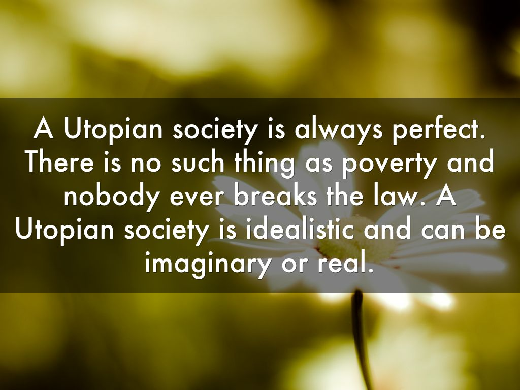 """perfect utopian society essay Essay 1 essay 2 midterm exam final my """"utopia"""", my perfect this utopia society will not have diseases for people to get sick and if that was not."""