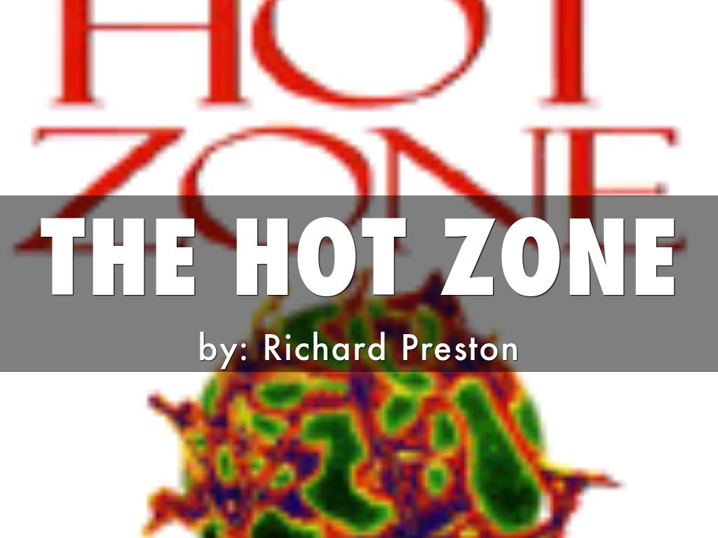 the hot zone by richard preston essay Richard preston's primary purpose in writing the hot zone was to___readers - 2345615.