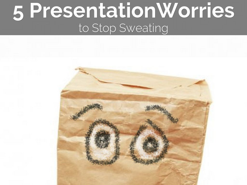 5 Presentation Worries to STOP Sweating