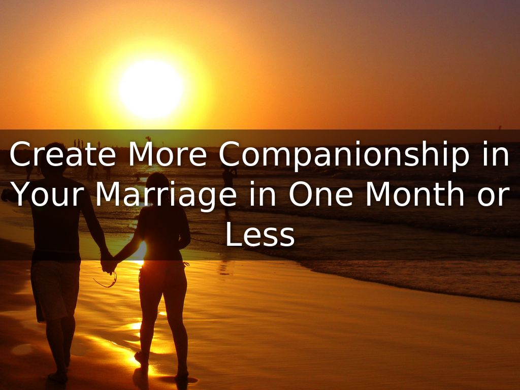Create More Companionship in Your Marriage in One Month or Less