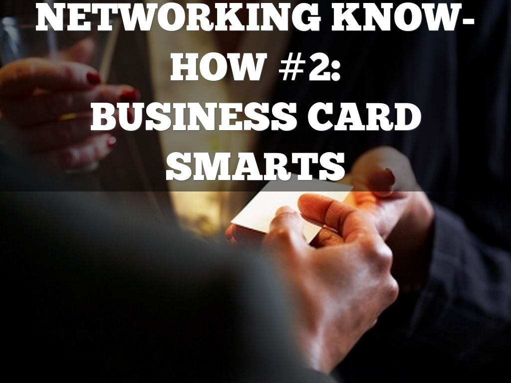 NETWORKING KNOW-HOW #2: BUSINESS CARD SMARTS