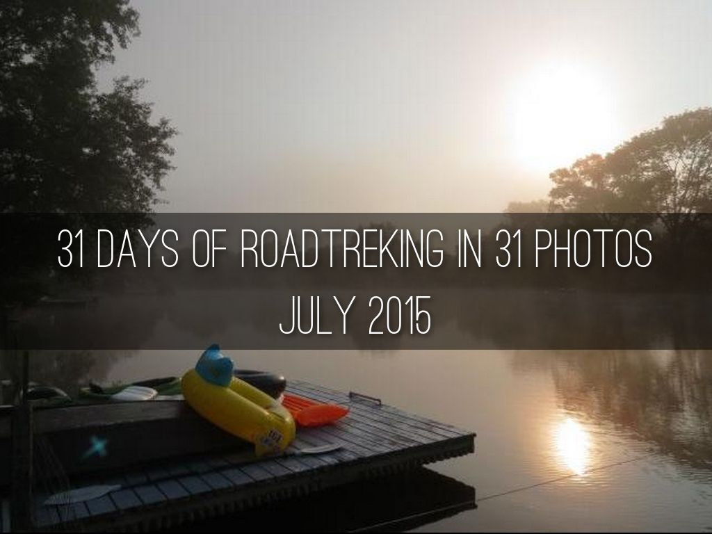 31 DAYS OF ROADTREKING IN 31 PHOTOS July 2015