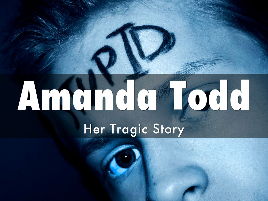 the amand todd story Due week 8 and worth 130 points recent history illustrates that bullying is a growing problem among today's youth in the united states amanda todd, for example, was only fifteen (15) years old when she committed suicide after.