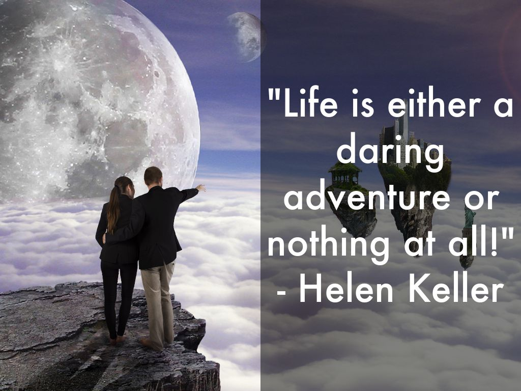 an analysis of the quote life is either a daring adventure or nothing at all by helen keller Life is either daring adventure or nothing at all - helen keller quotes from getinspired365com.