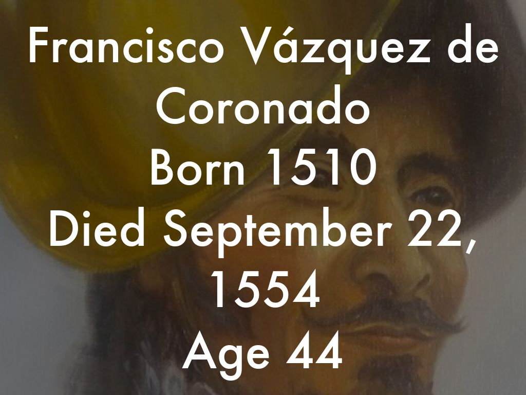 francisco vazquez de coronado This lesson will focus on francisco vazquesz de coronado y lujan (1510 to 1554), an explorer and conquistador who dreamed of fame, fortune, and the.