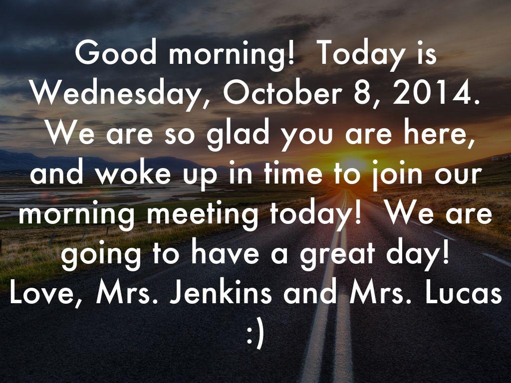 Wednesday October 1, 2014 Good Morning! We're glad