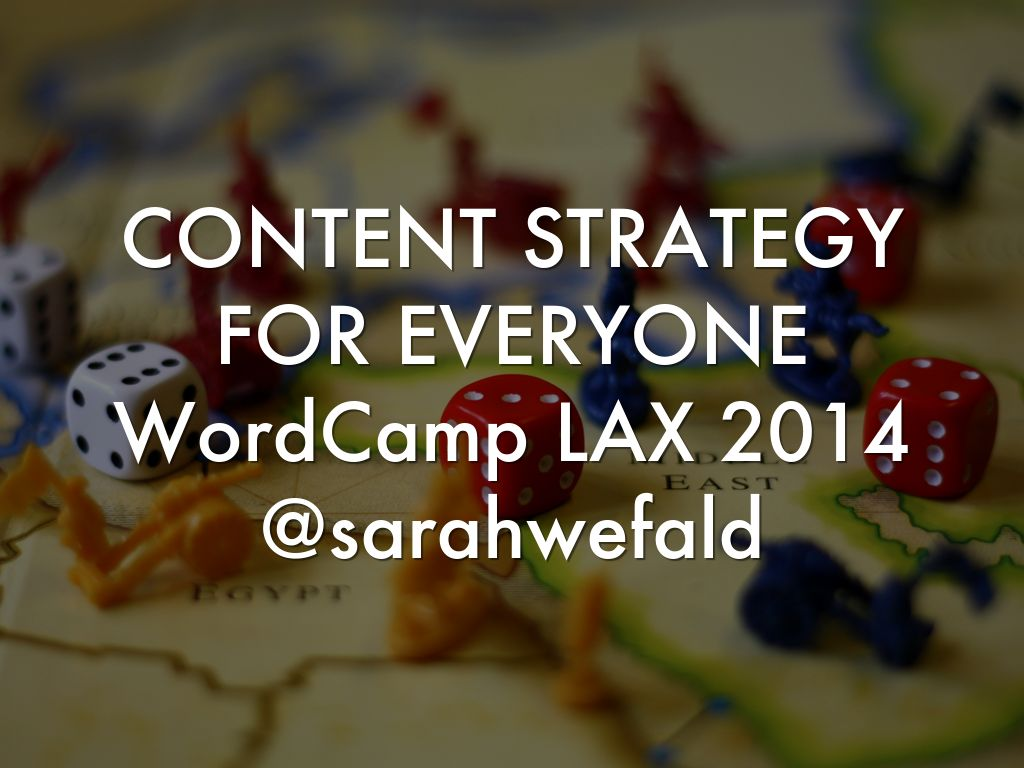 Content Strategy for Everyone: WordCamp LAX 2014