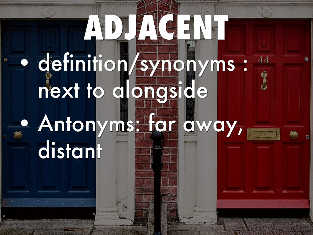 ADJACENT. definition/synonyms ... & Vocabulary by ruechar