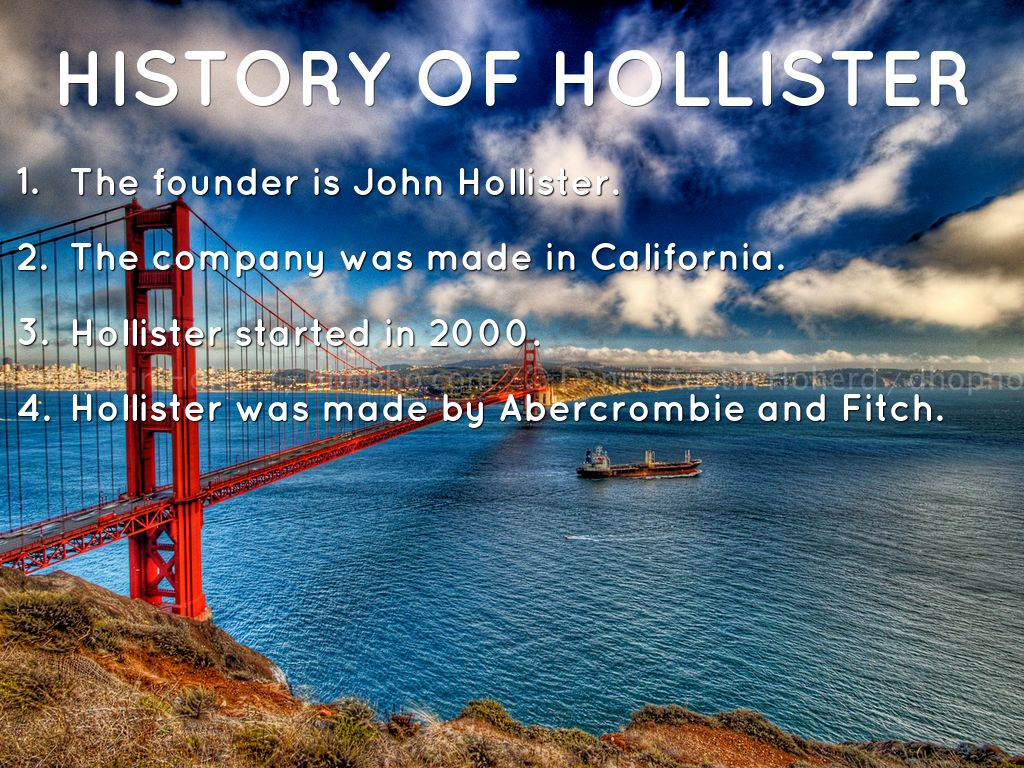 the history behind hollister Chet was born in santa barbara september 17, 1920 to chester a hollister we'd love to hear eyewitness accounts, the history behind an article add an entry.