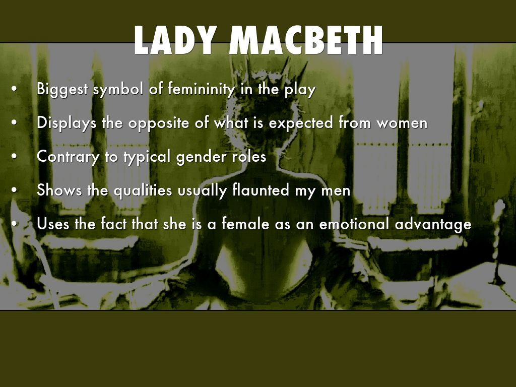 lady macbeth gender role Like the witches, shakespeare's lady macbeth's gender seems to  she is  dangerous because she does not conform to the gender roles that.