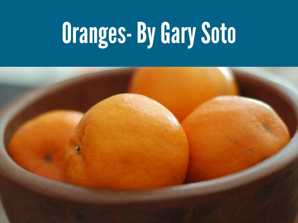oranges by gary soto essay questions Gary soto questions and answer oranges questions shmoop, study questions about oranges study questions, oranges by gary soto home / poetry / oranges / theres not just.