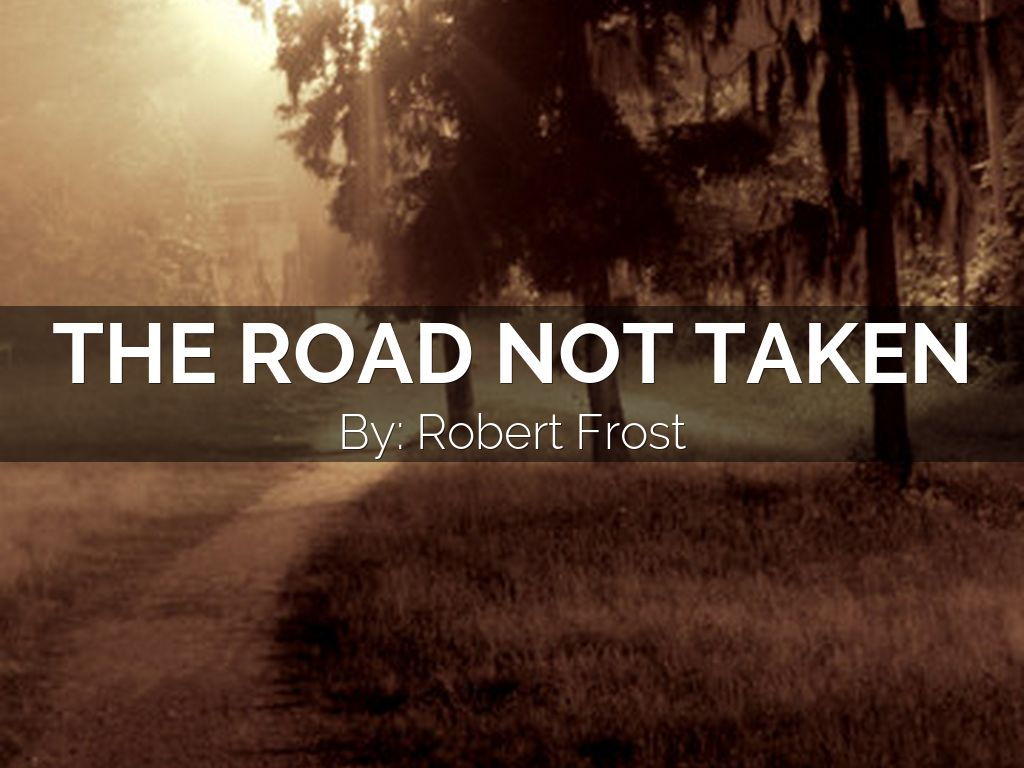 the journey of life in the road not taken by robert frost When frost sent 'the road not taken' to thomas he was disappointed that thomas failed to understand it as a poem about himself, but thomas in return insisted to frost that 'i the overriding metaphor is that of the road and the journey, representing life and its choices — or lack of them.
