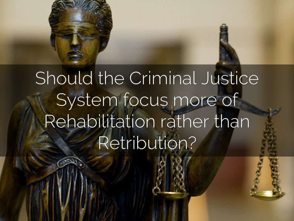 rehabilitation in criminal justice system autosaved The implication was that the criminal justice system, and in particular, corrections, had grown soft by over-relying on such vague concepts as rehabilitation curiously, if budgets were any measure, rehabilitation was a straw man.