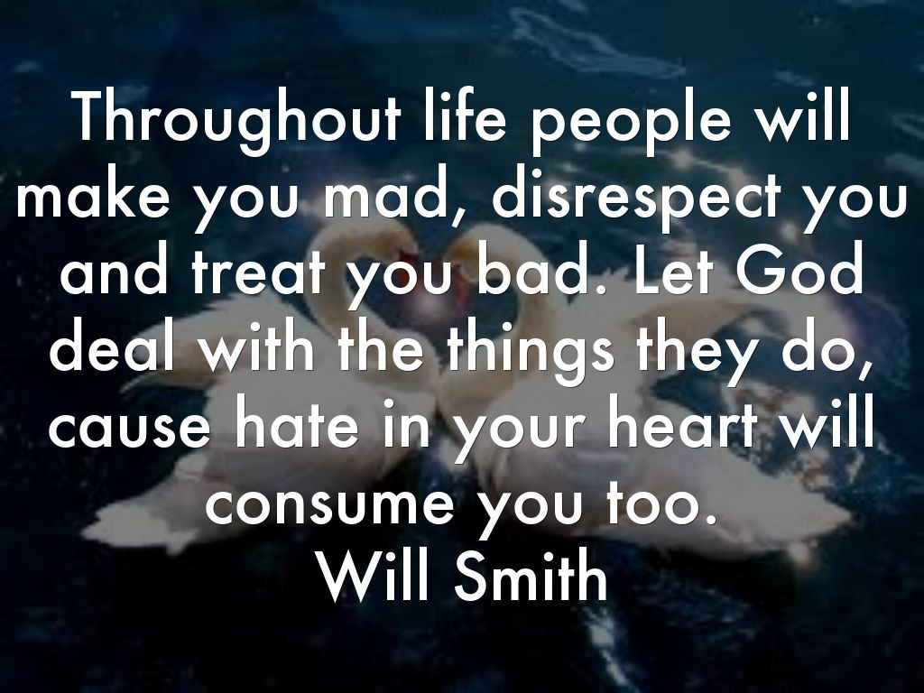 Quotes For Someone You Hate: Throughout Life People Will Make You Mad, Disrespect
