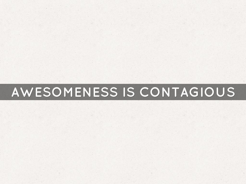 awesomeness is contagious by hmcc7452
