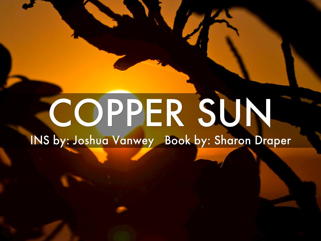 copper sun Pale-skinned visitors enter your african village although they make you anxious, you help welcome them with a feast your fears come to fruition, however, as.