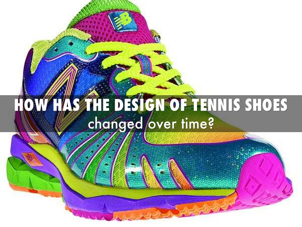 12840170f216 HOw has the design of tennis shoes by Kathy Pittinger
