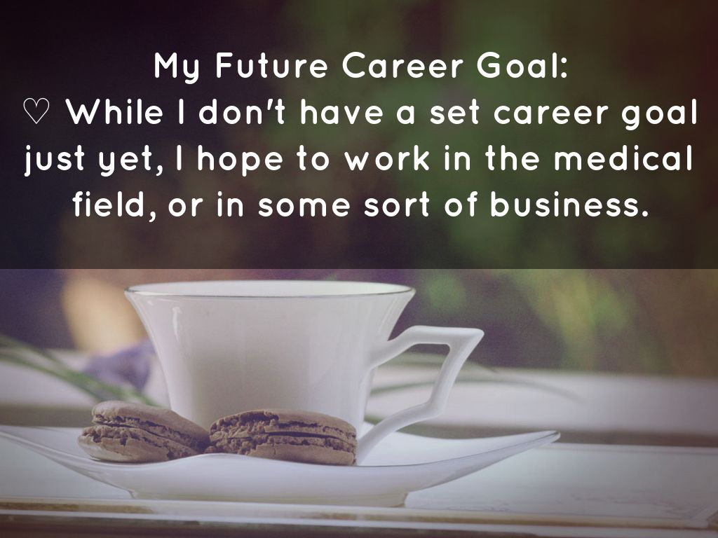 my future career goals What are your career goals it's important to know, especially in case you're faced with the question in an interview define your career goals with these tips.