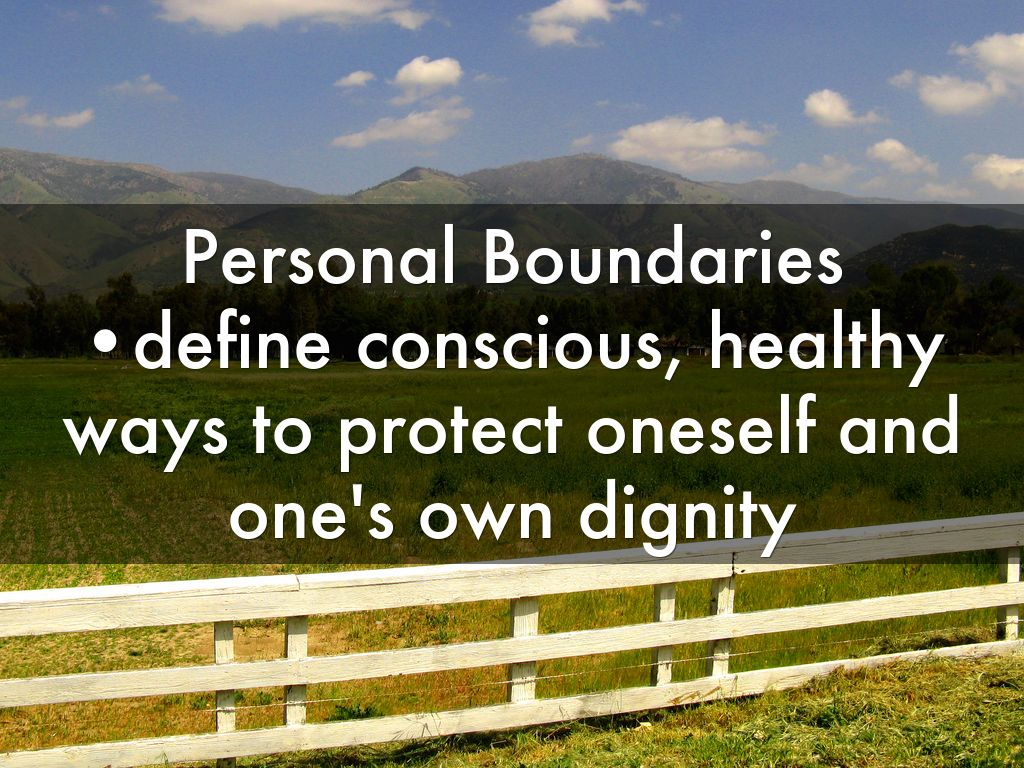 personal boundaries Sure, we know that it's popular these days to have something called healthy boundaries if we leave our work at the office, say no to offers we don't like, and ask people to step off our toes when they're too close, we may think we've got the whole boundary thing licked.