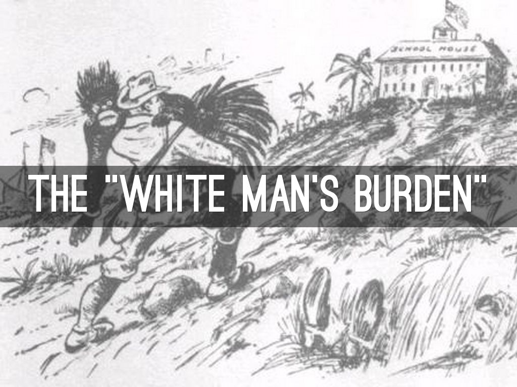 imperialism the white mans burden The white man's burden: the united states and the philippine islands (1899), by rudyard kipling, is a poem about the philippine–american war (1899–1902), in which he invites the united states to assume colonial control of that country.