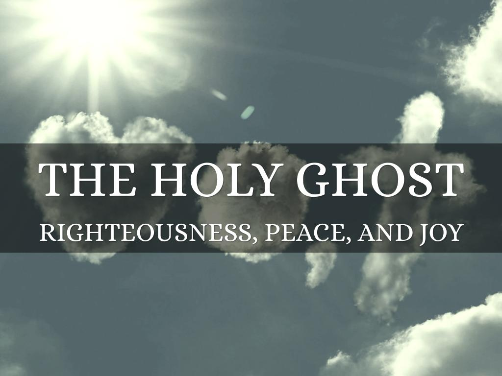 Righteousness, Peace, and Joy in the Holy Ghost