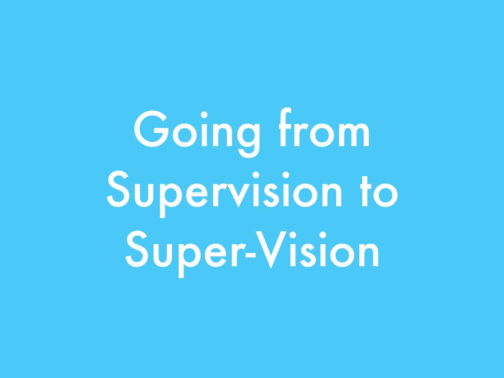 Going from Supervision to  Super-Vision