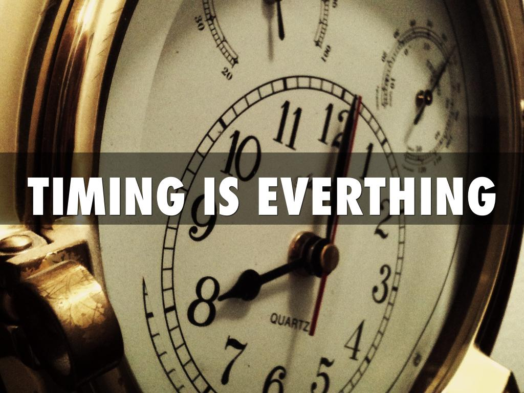 TIMING IS EVERTHING