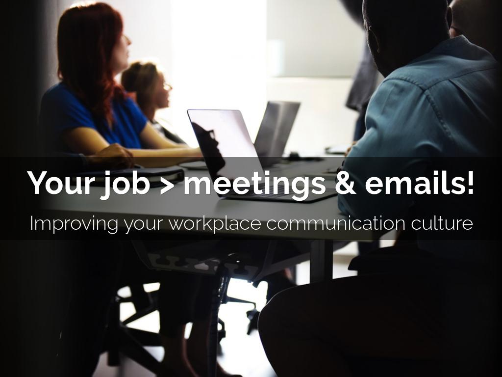 Your job > meetings & emails!