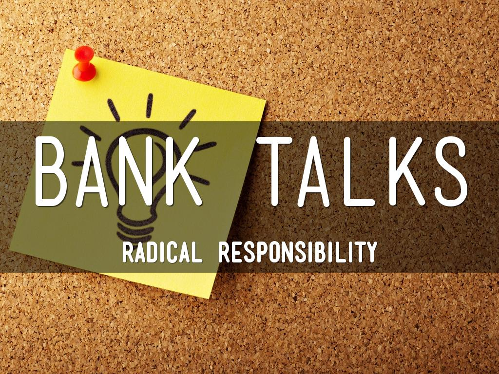 Bank Talks Radical Responsibility