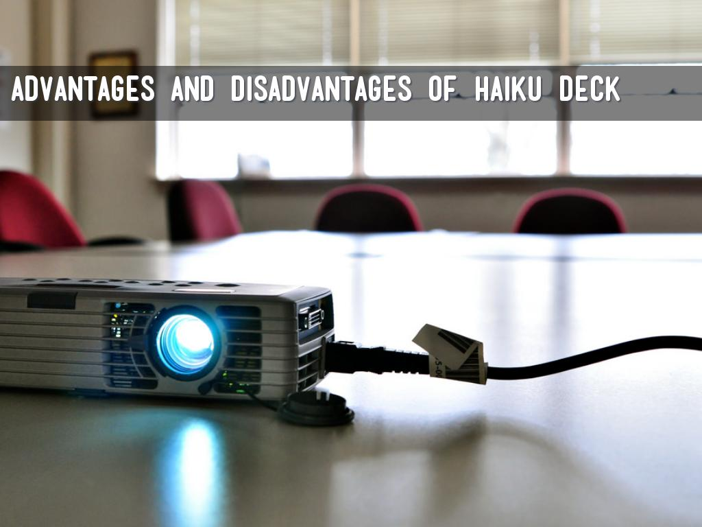 Advantages and Disadvantages of Haiku Deck by Rebin