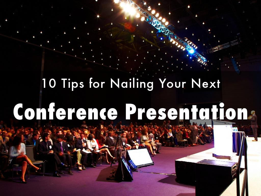 10 Tips for Nailing Your Conference Presentation