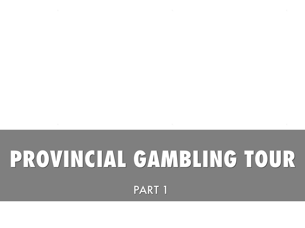Travel Up The Provincial Gambling Tour